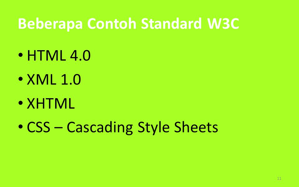 Beberapa Contoh Standard W3C HTML 4.0 XML 1.0 XHTML CSS – Cascading Style Sheets 11