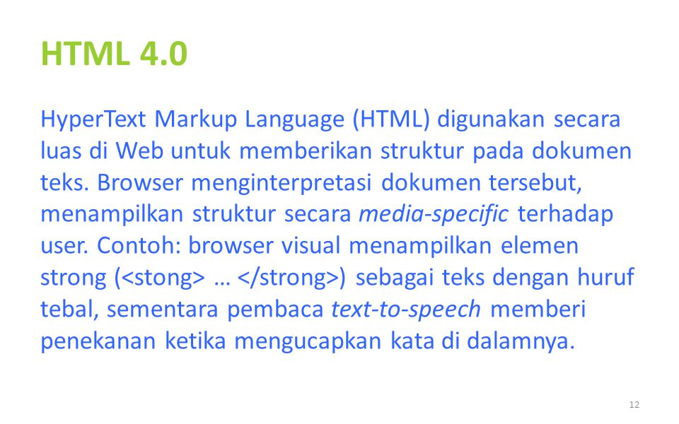 HTML 4.0 HyperText Markup Language (HTML) digunakan secara luas di Web untuk memberikan struktur pada dokumen teks. Browser menginterpretasi dokumen t