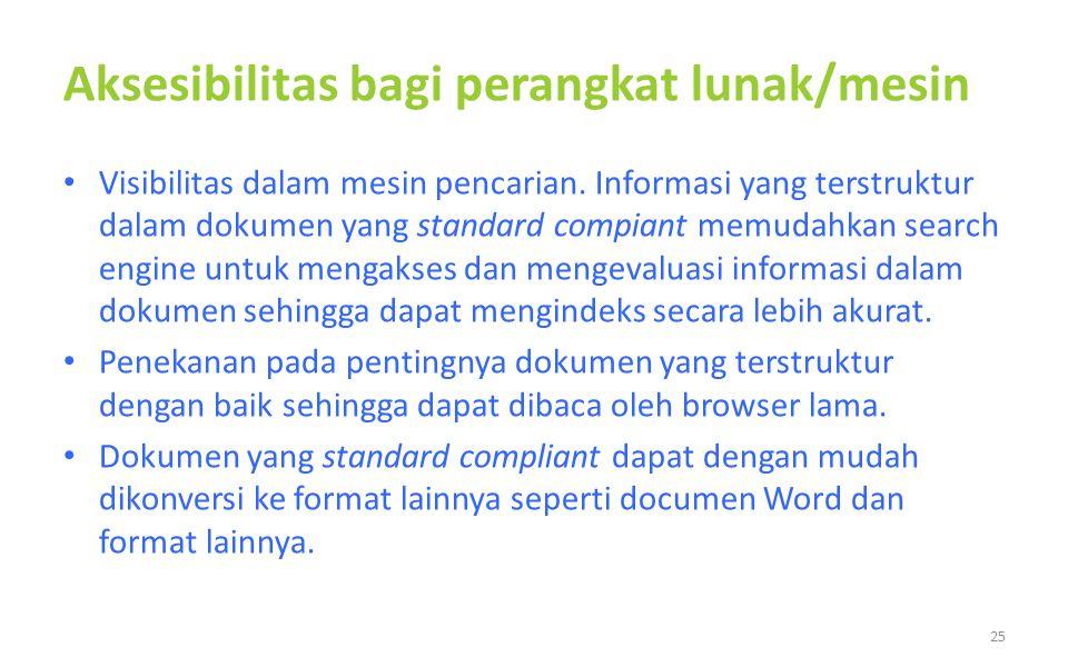 Aksesibilitas bagi perangkat lunak/mesin Visibilitas dalam mesin pencarian. Informasi yang terstruktur dalam dokumen yang standard compiant memudahkan