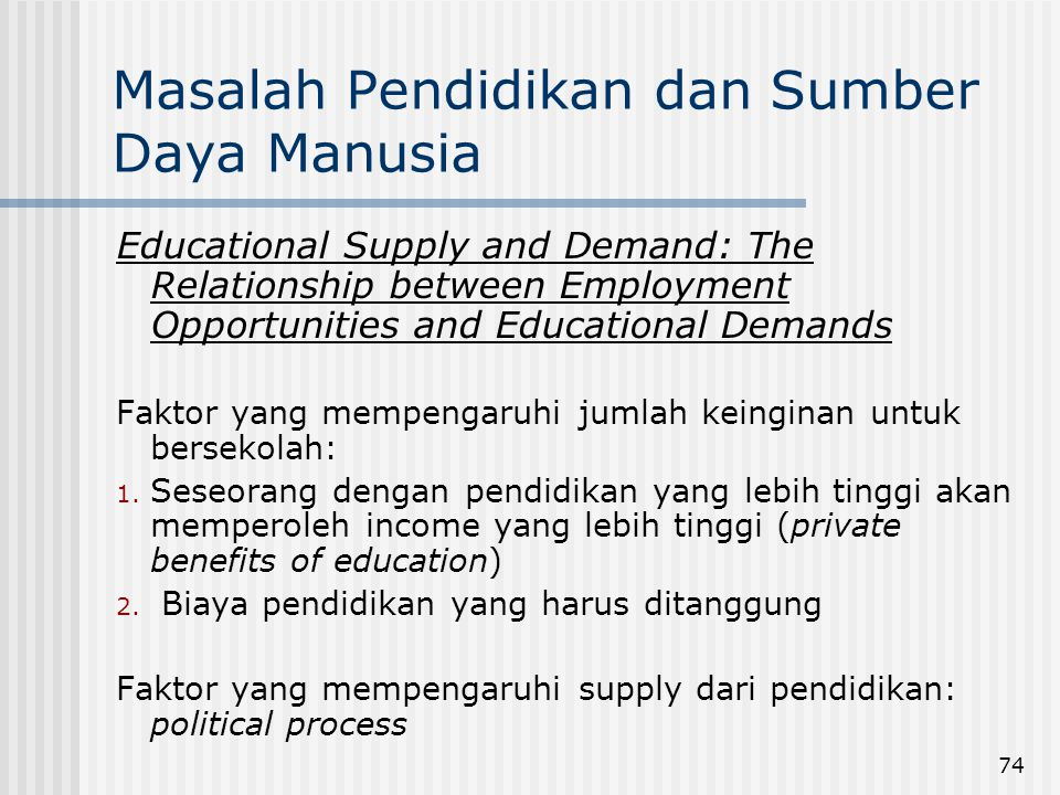 74 Masalah Pendidikan dan Sumber Daya Manusia Educational Supply and Demand: The Relationship between Employment Opportunities and Educational Demands