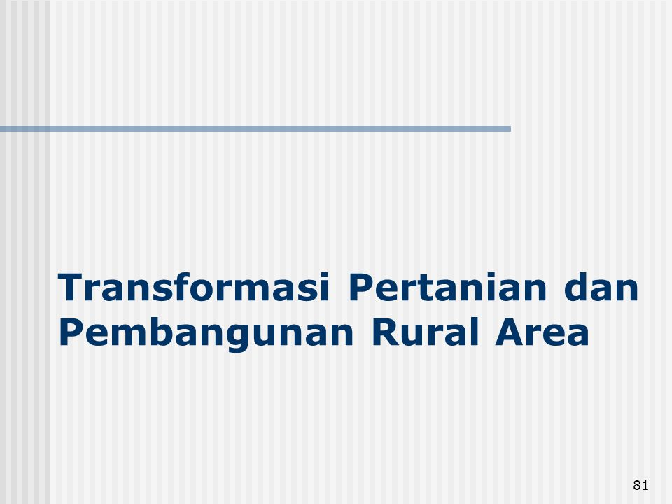 81 Transformasi Pertanian dan Pembangunan Rural Area