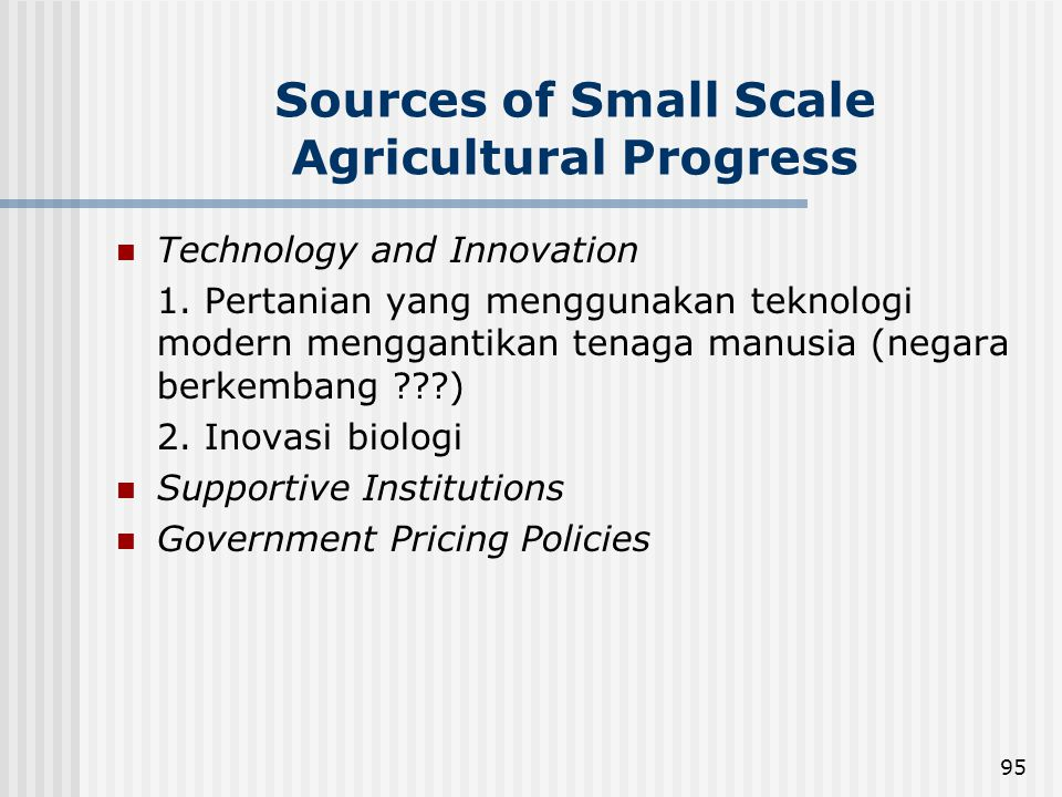 95 Sources of Small Scale Agricultural Progress Technology and Innovation 1. Pertanian yang menggunakan teknologi modern menggantikan tenaga manusia (
