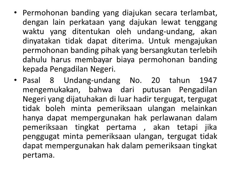 Permohonan banding yang diajukan secara terlambat, dengan lain perkataan yang dajukan lewat tenggang waktu yang ditentukan oleh undang-undang, akan dinyatakan tidak dapat diterima.