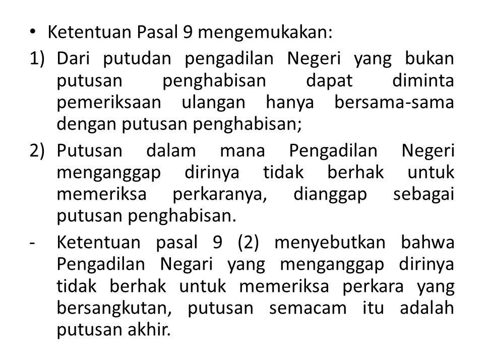 Ketentuan Pasal 9 mengemukakan: 1)Dari putudan pengadilan Negeri yang bukan putusan penghabisan dapat diminta pemeriksaan ulangan hanya bersama-sama d