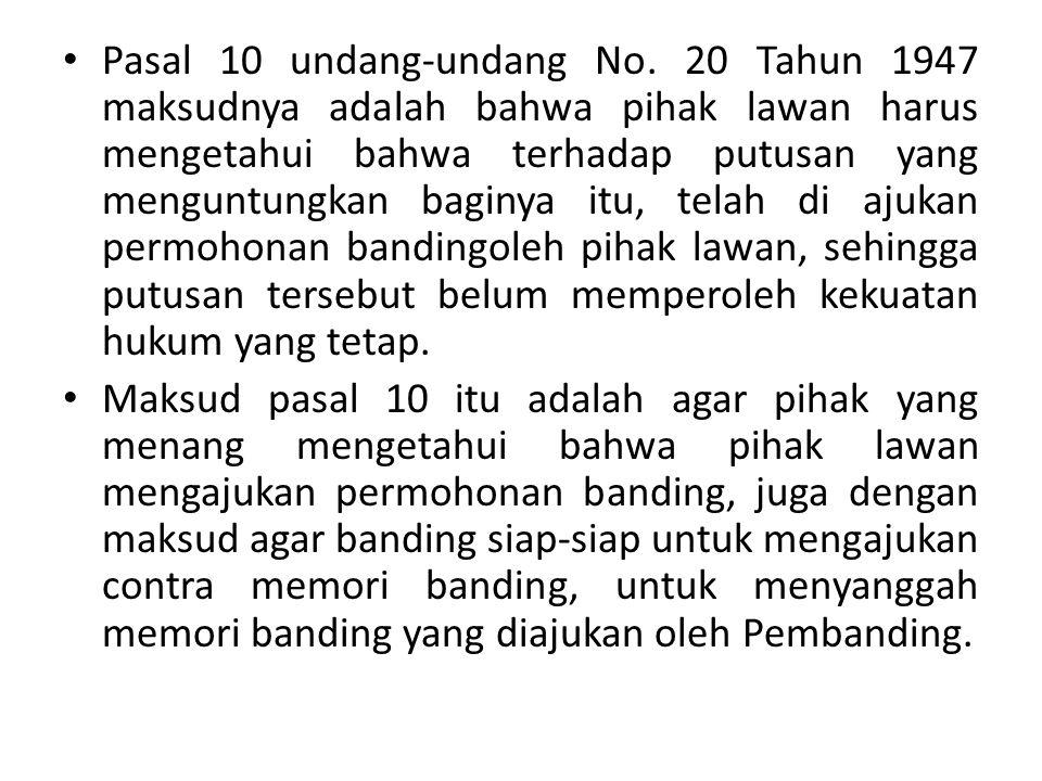 Pasal 10 undang-undang No. 20 Tahun 1947 maksudnya adalah bahwa pihak lawan harus mengetahui bahwa terhadap putusan yang menguntungkan baginya itu, te