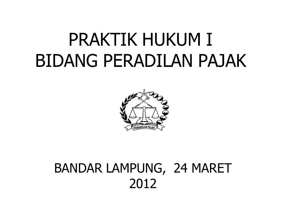 PRAKTIK HUKUM I BIDANG PERADILAN PAJAK BANDAR LAMPUNG, 24 MARET 2012