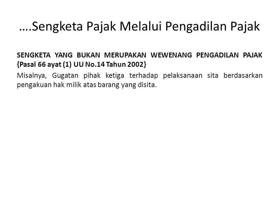 ….Sengketa Pajak Melalui Pengadilan Pajak SENGKETA YANG BUKAN MERUPAKAN WEWENANG PENGADILAN PAJAK {Pasal 66 ayat (1) UU No.14 Tahun 2002} Misalnya, Gu