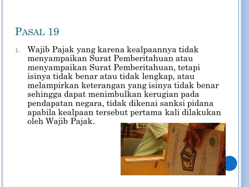 P ASAL 19 1. Wajib Pajak yang karena kealpaannya tidak menyampaikan Surat Pemberitahuan atau menyampaikan Surat Pemberitahuan, tetapi isinya tidak ben