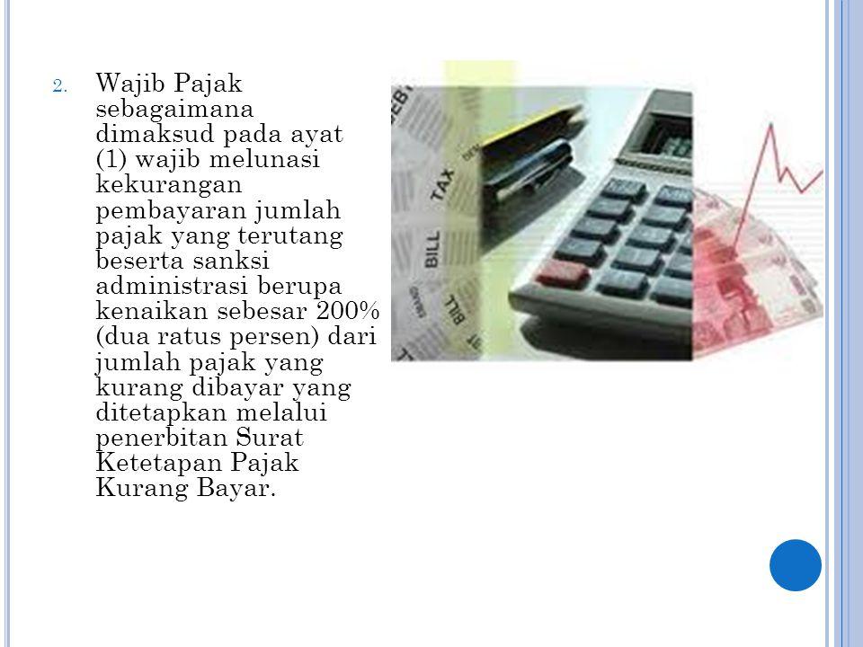 2. Wajib Pajak sebagaimana dimaksud pada ayat (1) wajib melunasi kekurangan pembayaran jumlah pajak yang terutang beserta sanksi administrasi berupa k