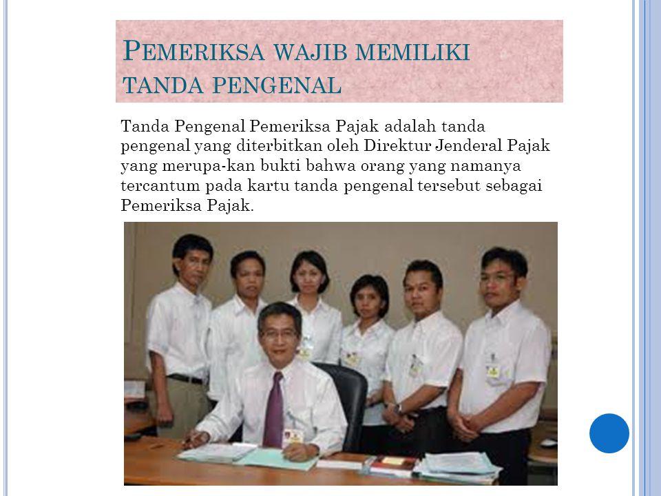 P EMERIKSA WAJIB MEMILIKI TANDA PENGENAL Tanda Pengenal Pemeriksa Pajak adalah tanda pengenal yang diterbitkan oleh Direktur Jenderal Pajak yang merup