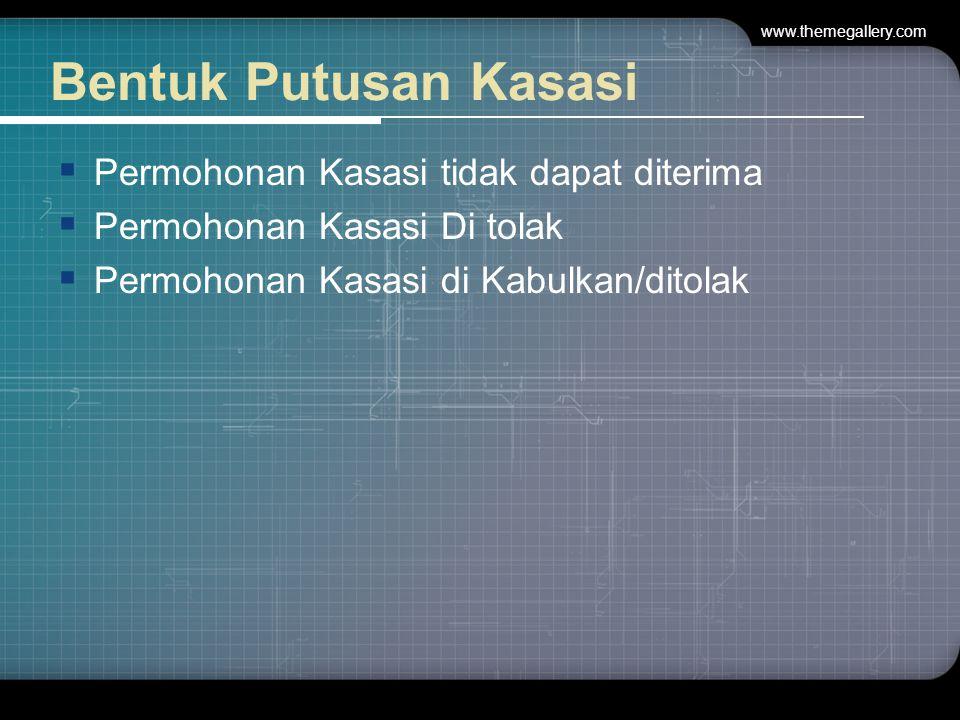 Bentuk Putusan Kasasi  Permohonan Kasasi tidak dapat diterima  Permohonan Kasasi Di tolak  Permohonan Kasasi di Kabulkan/ditolak www.themegallery.com