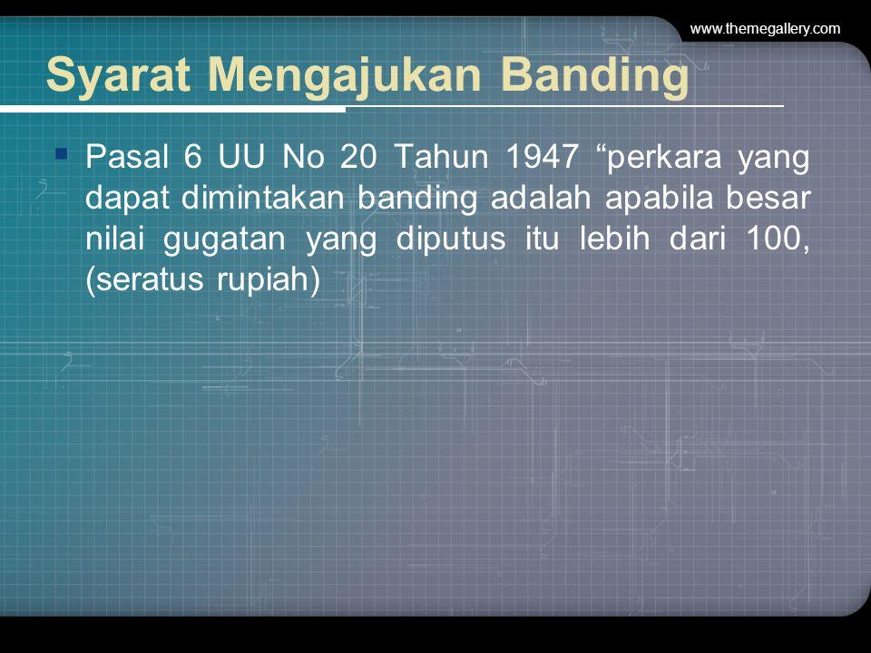 Syarat Mengajukan Banding  Pasal 6 UU No 20 Tahun 1947 perkara yang dapat dimintakan banding adalah apabila besar nilai gugatan yang diputus itu lebih dari 100, (seratus rupiah) www.themegallery.com