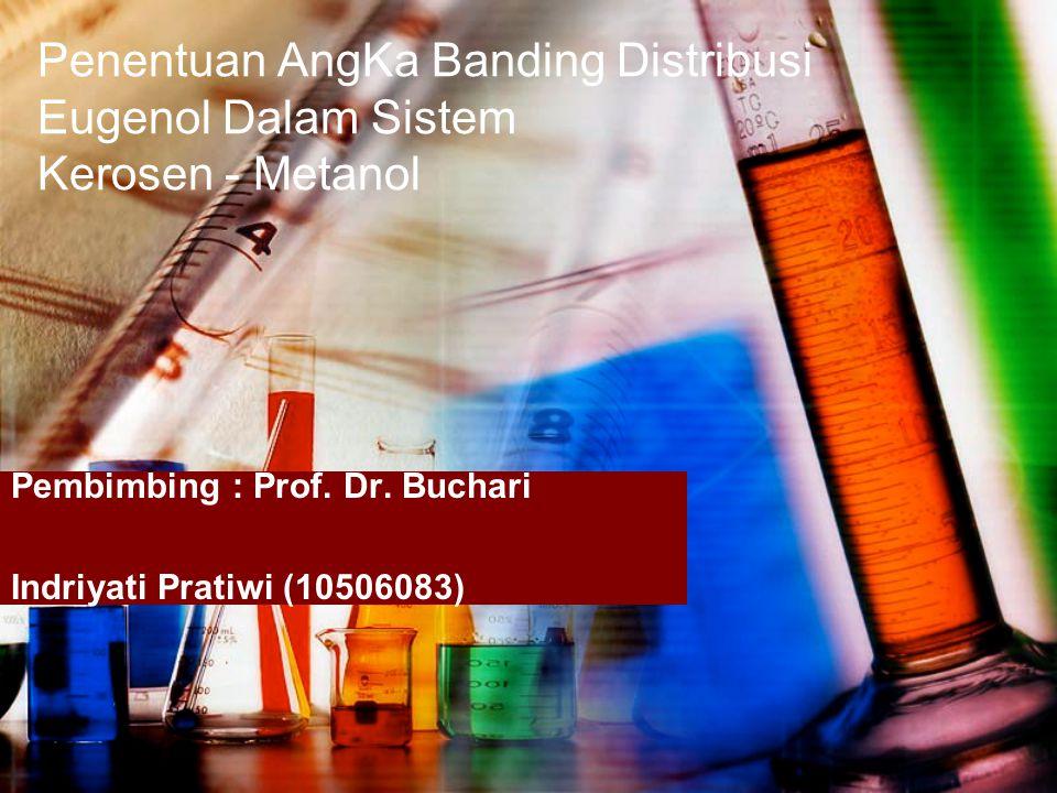 Penentuan AngKa Banding Distribusi Eugenol Dalam Sistem Kerosen - Metanol Pembimbing : Prof.