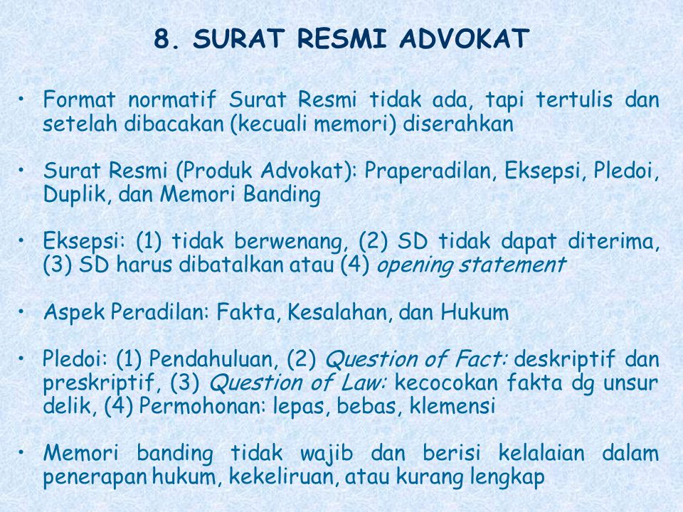 8. SURAT RESMI ADVOKAT Format normatif Surat Resmi tidak ada, tapi tertulis dan setelah dibacakan (kecuali memori) diserahkan Surat Resmi (Produk Advo