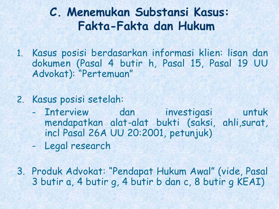 C. Menemukan Substansi Kasus: Fakta-Fakta dan Hukum 1. Kasus posisi berdasarkan informasi klien: lisan dan dokumen (Pasal 4 butir h, Pasal 15, Pasal 1