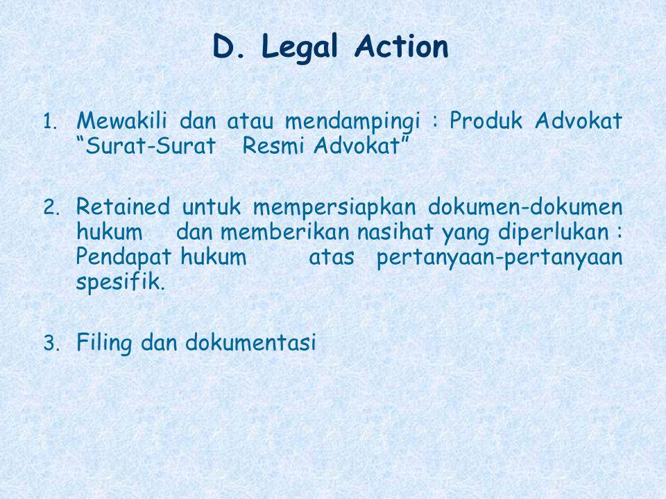 """D. Legal Action 1. Mewakili dan atau mendampingi : Produk Advokat """"Surat-Surat Resmi Advokat"""" 2. Retained untuk mempersiapkan dokumen-dokumen hukum da"""