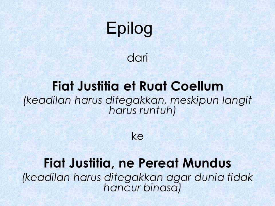 Epilog dari Fiat Justitia et Ruat Coellum (keadilan harus ditegakkan, meskipun langit harus runtuh) ke Fiat Justitia, ne Pereat Mundus (keadilan harus