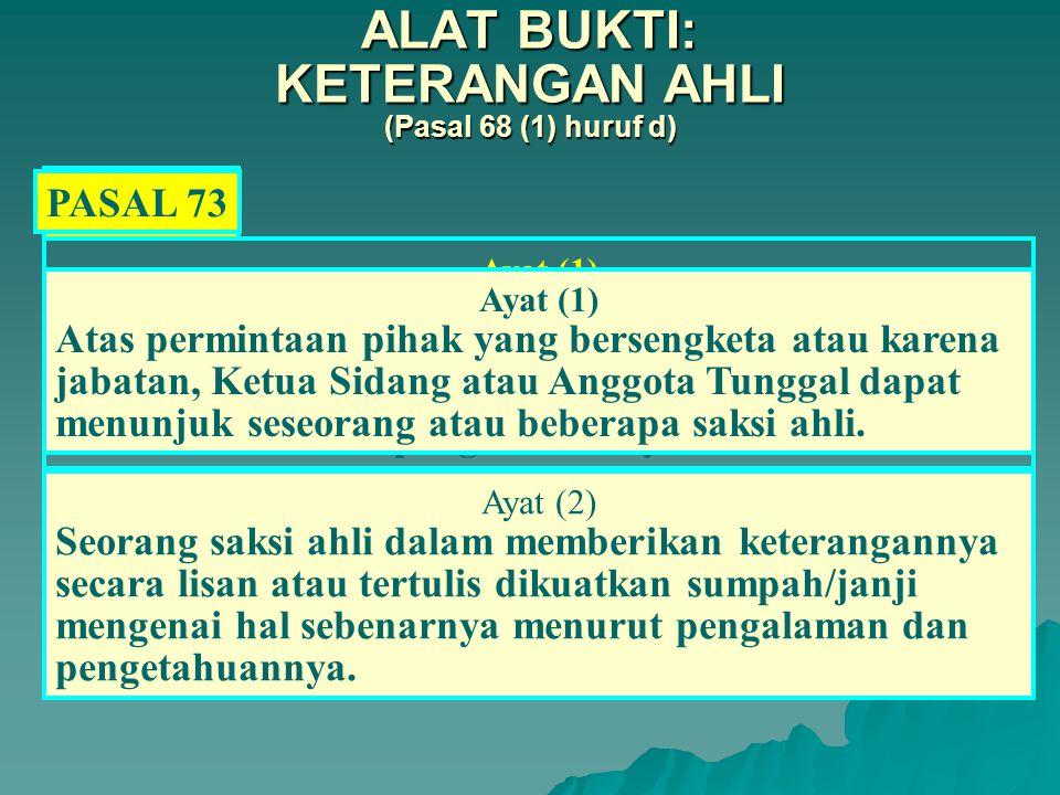 Pasal 71 Alat bukti: Keterangan Saksi (Pasal 68 (1) huruf c) Dianggap sebagai alat bukti bila keterangan tersebut berkenaan dengan hal yang dialami, dilihat atau didengar sendiri oleh saksi.