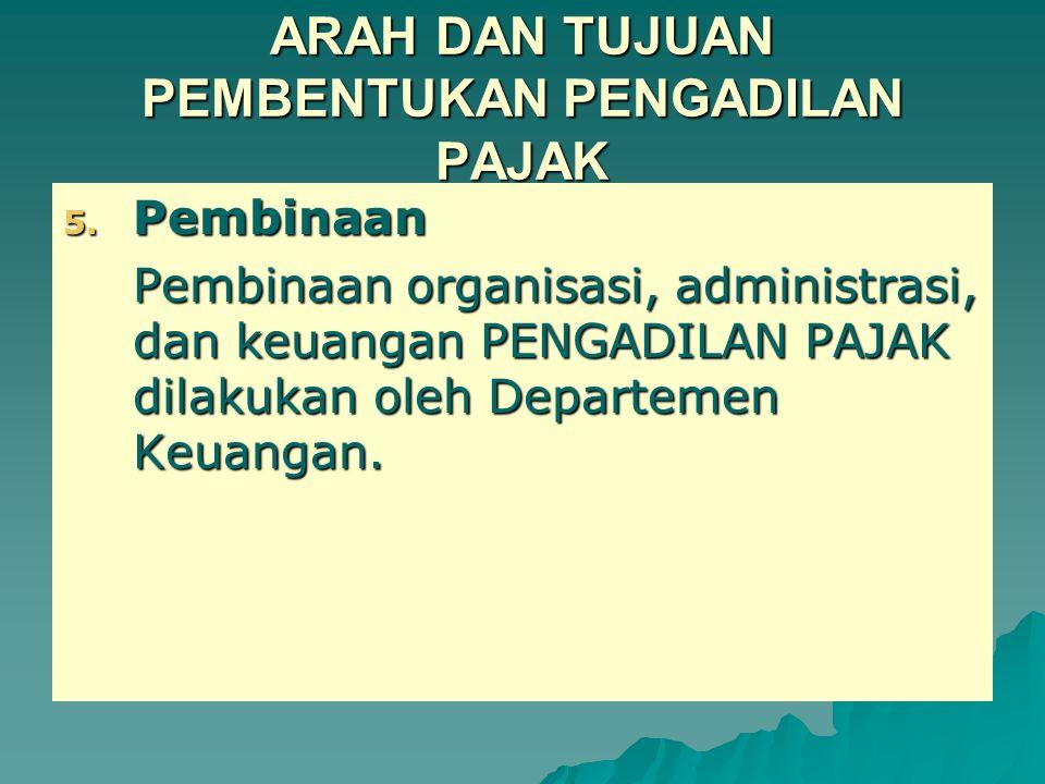 ARAH DAN TUJUAN PEMBENTUKAN PENGADILAN PAJAK 4.
