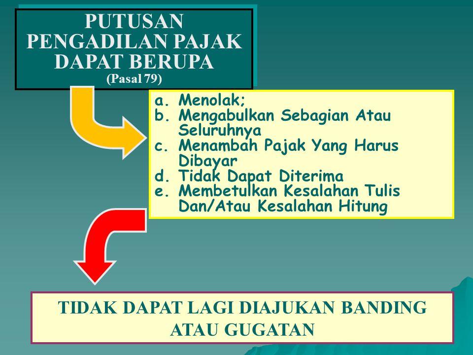 PUTUSAN PENGADILAN PAJAK Pasal 76 1.BERDASARKAN HASIL PENILAIAN PEMBUKTIAN; 2.