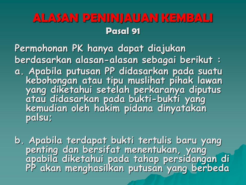 Pasal 90  Hukum acara yang berlaku pada pemeriksaan PK adalah hukum acara PK kembali sebagaimana dimaksud dalam UU Nomor 14 Tahun 1985 tentang Mahkamah Agung: kecuali yang diatur secara khusus dalam UU ini.