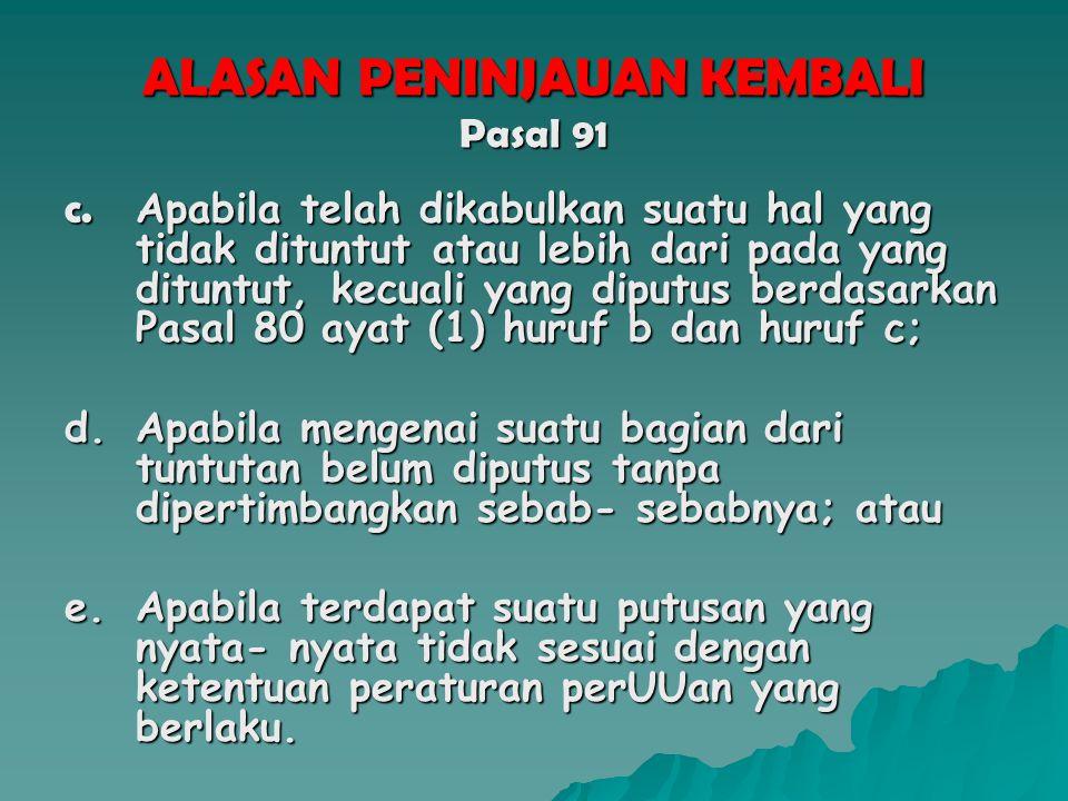 ALASAN PENINJAUAN KEMBALI Pasal 91 Permohonan PK hanya dapat diajukan berdasarkan alasan-alasan sebagai berikut : a.