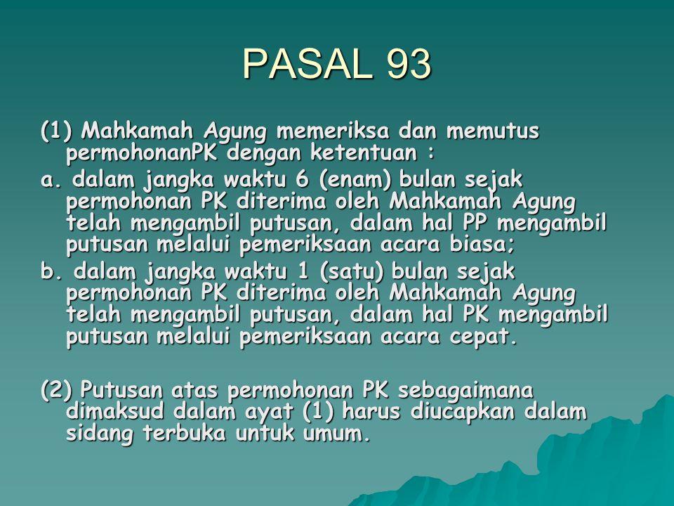 PASAL 92 (1)Pengajuan permohonan PK berdasarkan alasan dalam Pasal 91 huruf a dilakukan dalam jangka waktu paling lambat 3 (tiga) bulan terhitung sejak diketahuinya kebohongan atau tipu muslihat atau sejak putusan Hakim pengadilan pidana memperoleh kekuatan hukum tetap.
