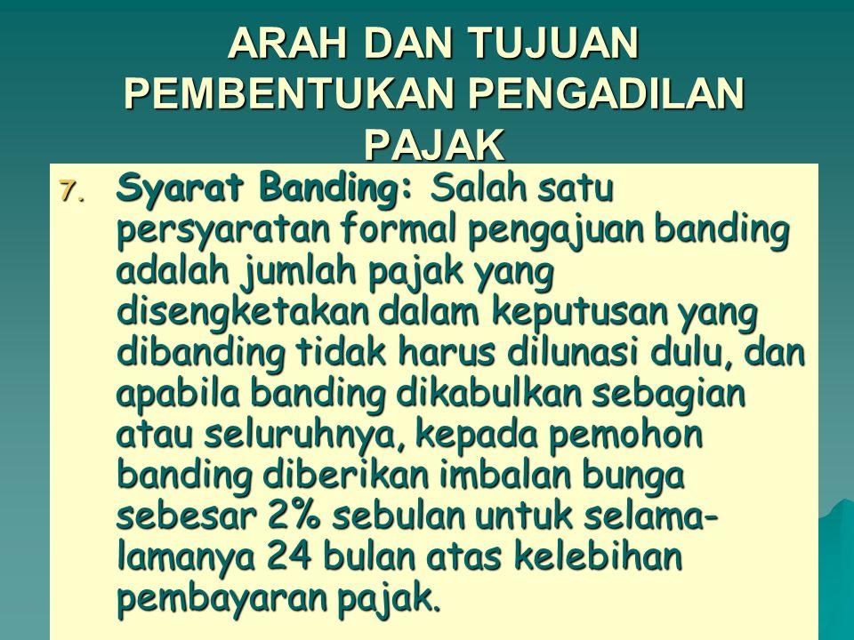ARAH DAN TUJUAN PEMBENTUKAN PENGADILAN PAJAK 6.