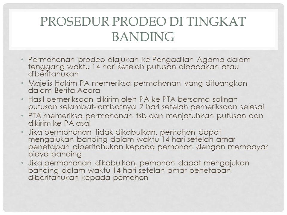 PROSEDUR PRODEO DI TINGKAT BANDING Permohonan prodeo diajukan ke Pengadilan Agama dalam tenggang waktu 14 hari setelah putusan dibacakan atau diberita