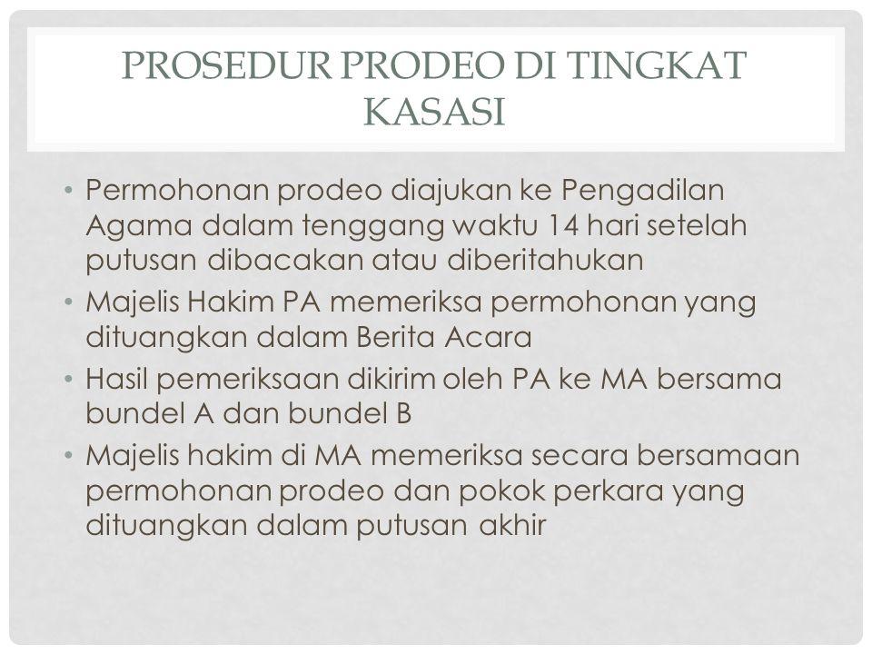 PROSEDUR PRODEO DI TINGKAT KASASI Permohonan prodeo diajukan ke Pengadilan Agama dalam tenggang waktu 14 hari setelah putusan dibacakan atau diberitah