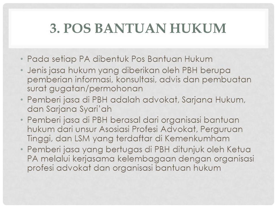 3. POS BANTUAN HUKUM Pada setiap PA dibentuk Pos Bantuan Hukum Jenis jasa hukum yang diberikan oleh PBH berupa pemberian informasi, konsultasi, advis