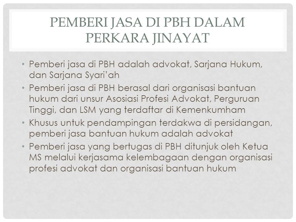 PEMBERI JASA DI PBH DALAM PERKARA JINAYAT Pemberi jasa di PBH adalah advokat, Sarjana Hukum, dan Sarjana Syari'ah Pemberi jasa di PBH berasal dari org