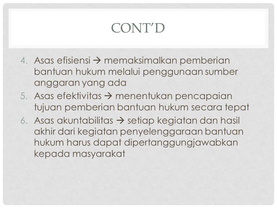 CONT'D 4.Asas efisiensi  memaksimalkan pemberian bantuan hukum melalui penggunaan sumber anggaran yang ada 5.Asas efektivitas  menentukan pencapaian