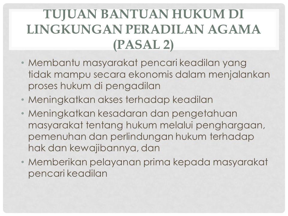 TUJUAN BANTUAN HUKUM DI LINGKUNGAN PERADILAN AGAMA (PASAL 2) Membantu masyarakat pencari keadilan yang tidak mampu secara ekonomis dalam menjalankan p