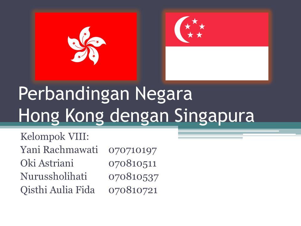 Perbandingan Negara Hong Kong dengan Singapura Kelompok VIII: Yani Rachmawati070710197 Oki Astriani070810511 Nurussholihati070810537 Qisthi Aulia Fida070810721