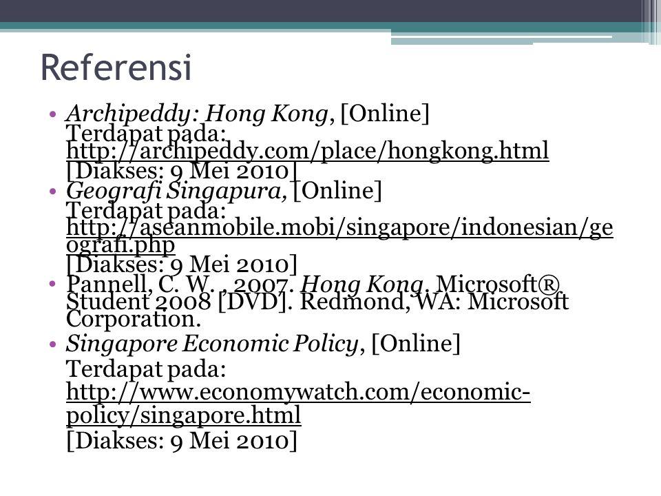 Referensi Archipeddy: Hong Kong, [Online] Terdapat pada: http://archipeddy.com/place/hongkong.html [Diakses: 9 Mei 2010] Geografi Singapura, [Online] Terdapat pada: http://aseanmobile.mobi/singapore/indonesian/ge ografi.php [Diakses: 9 Mei 2010] Pannell, C.