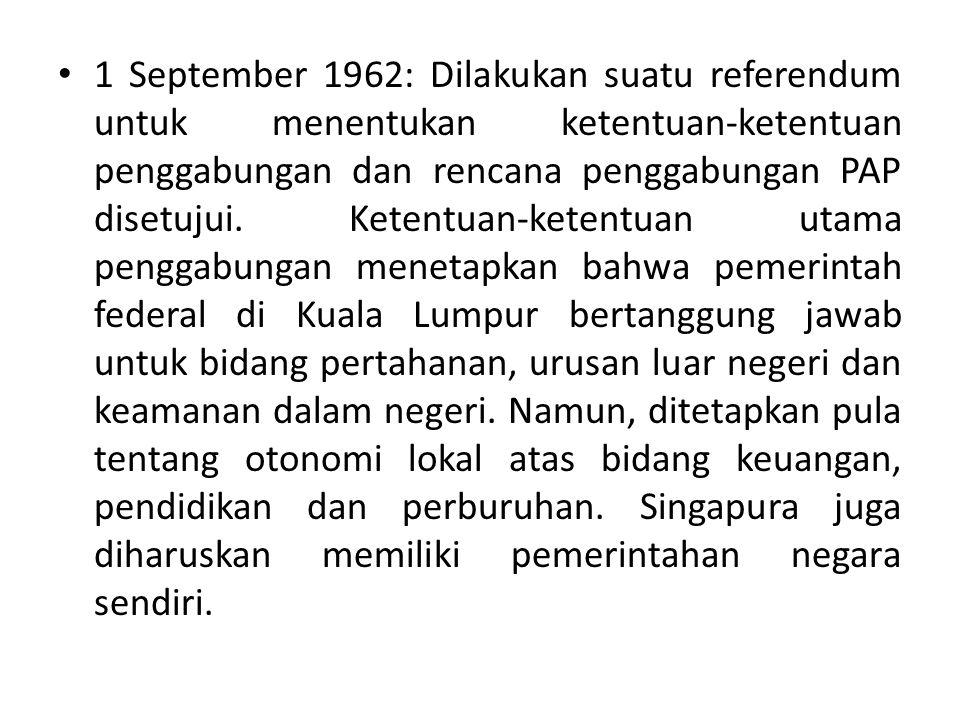 1 September 1962: Dilakukan suatu referendum untuk menentukan ketentuan-ketentuan penggabungan dan rencana penggabungan PAP disetujui.