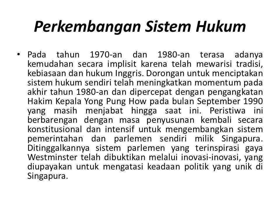 Perkembangan Sistem Hukum Pada tahun 1970-an dan 1980-an terasa adanya kemudahan secara implisit karena telah mewarisi tradisi, kebiasaan dan hukum Inggris.