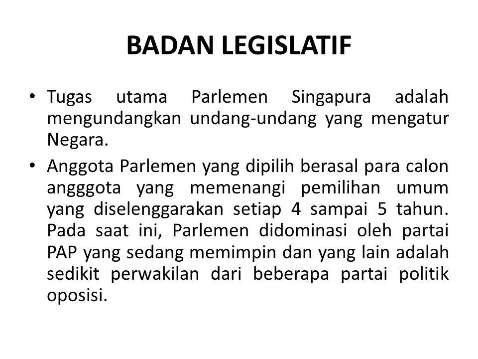 BADAN LEGISLATIF Tugas utama Parlemen Singapura adalah mengundangkan undang-undang yang mengatur Negara.