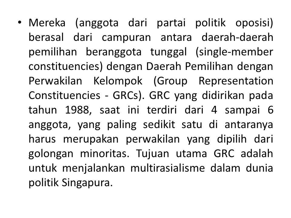 Mereka (anggota dari partai politik oposisi) berasal dari campuran antara daerah-daerah pemilihan beranggota tunggal (single-member constituencies) dengan Daerah Pemilihan dengan Perwakilan Kelompok (Group Representation Constituencies - GRCs).