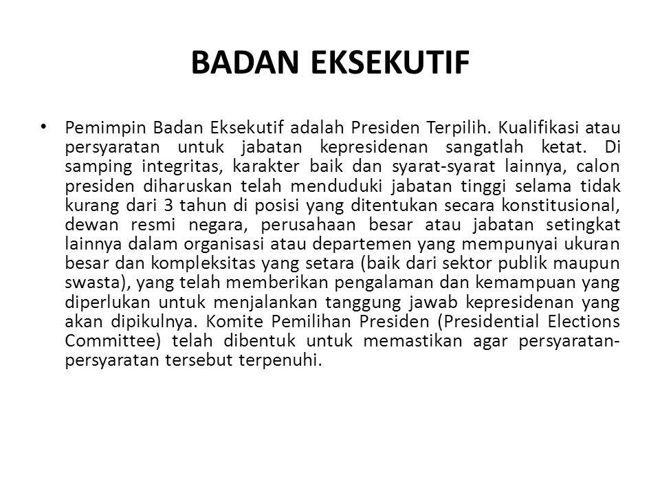 BADAN EKSEKUTIF Pemimpin Badan Eksekutif adalah Presiden Terpilih.