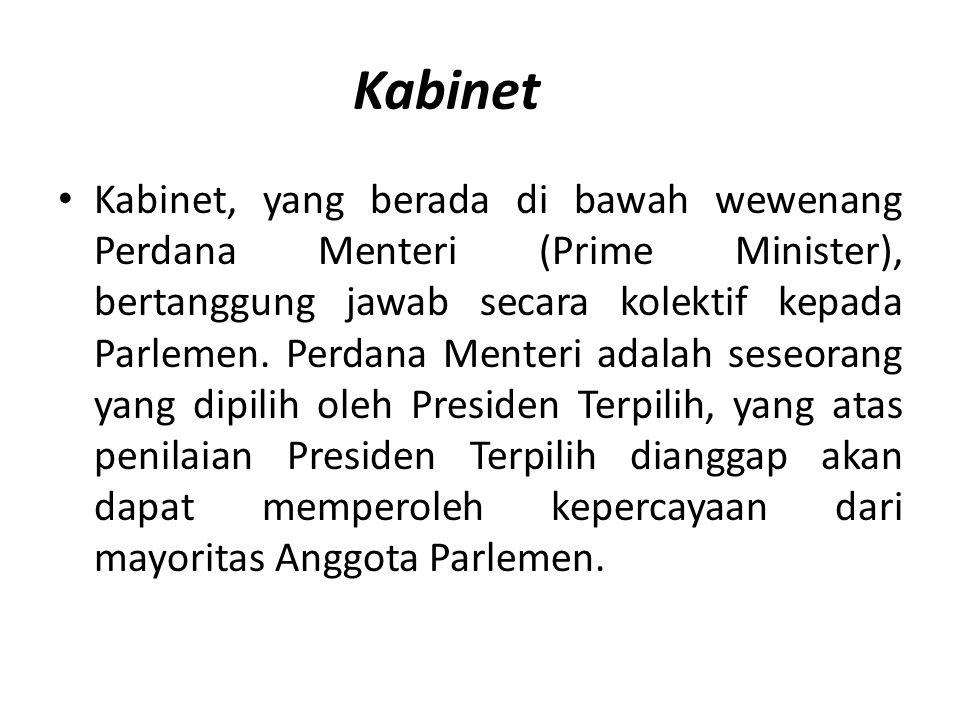 Kabinet Kabinet, yang berada di bawah wewenang Perdana Menteri (Prime Minister), bertanggung jawab secara kolektif kepada Parlemen.