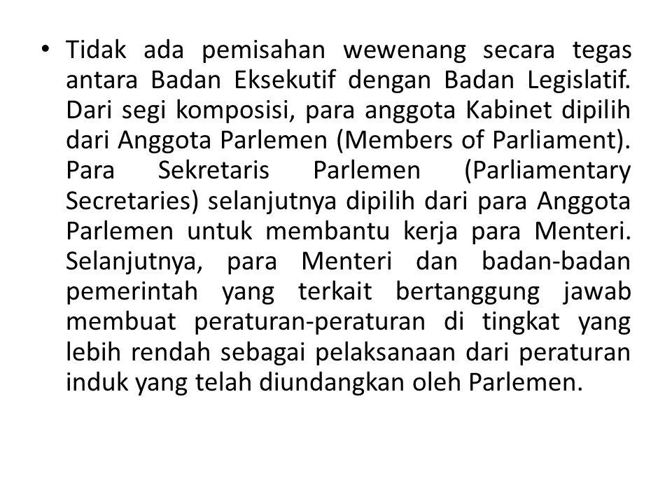 Tidak ada pemisahan wewenang secara tegas antara Badan Eksekutif dengan Badan Legislatif.