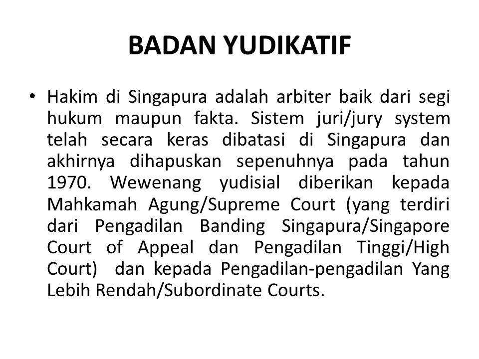 BADAN YUDIKATIF Hakim di Singapura adalah arbiter baik dari segi hukum maupun fakta.