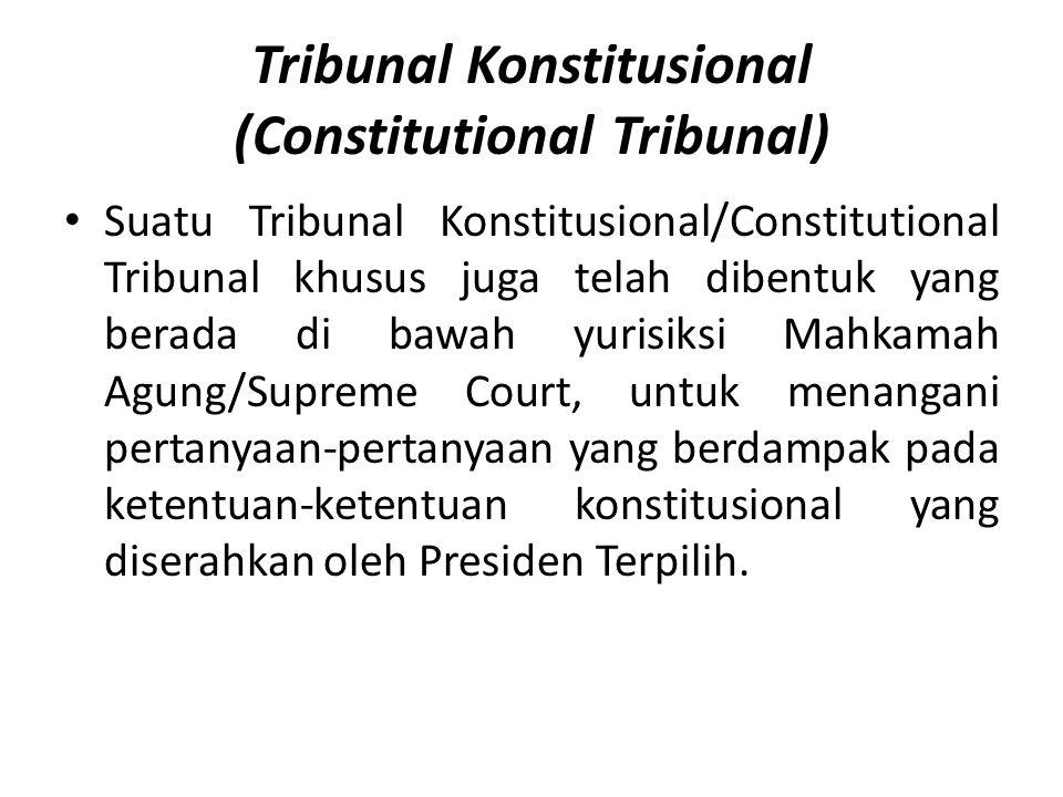 Tribunal Konstitusional (Constitutional Tribunal) Suatu Tribunal Konstitusional/Constitutional Tribunal khusus juga telah dibentuk yang berada di bawah yurisiksi Mahkamah Agung/Supreme Court, untuk menangani pertanyaan-pertanyaan yang berdampak pada ketentuan-ketentuan konstitusional yang diserahkan oleh Presiden Terpilih.