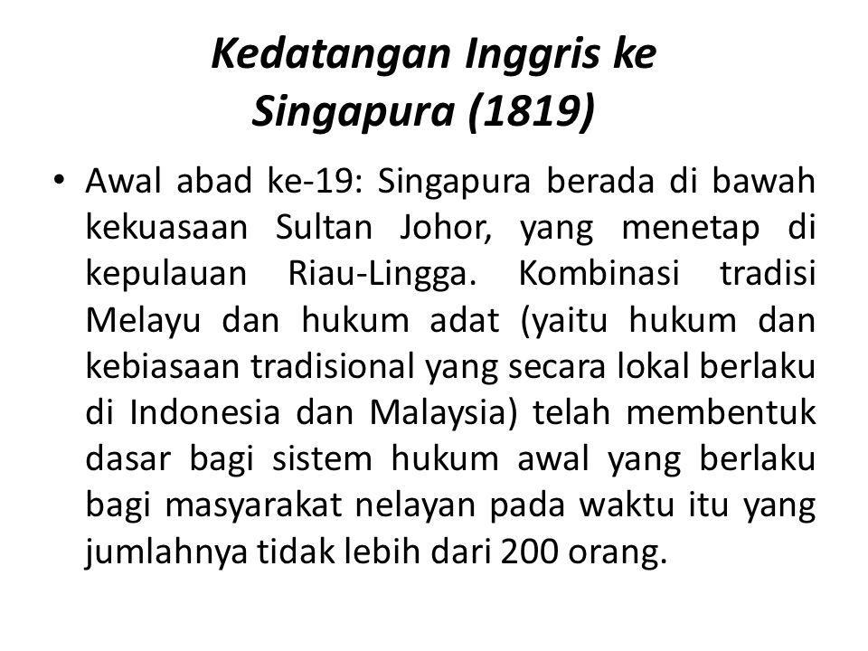 Kedatangan Inggris ke Singapura (1819) Awal abad ke-19: Singapura berada di bawah kekuasaan Sultan Johor, yang menetap di kepulauan Riau-Lingga.