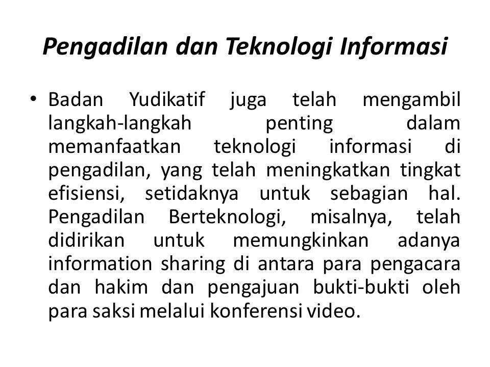 Pengadilan dan Teknologi Informasi Badan Yudikatif juga telah mengambil langkah-langkah penting dalam memanfaatkan teknologi informasi di pengadilan, yang telah meningkatkan tingkat efisiensi, setidaknya untuk sebagian hal.
