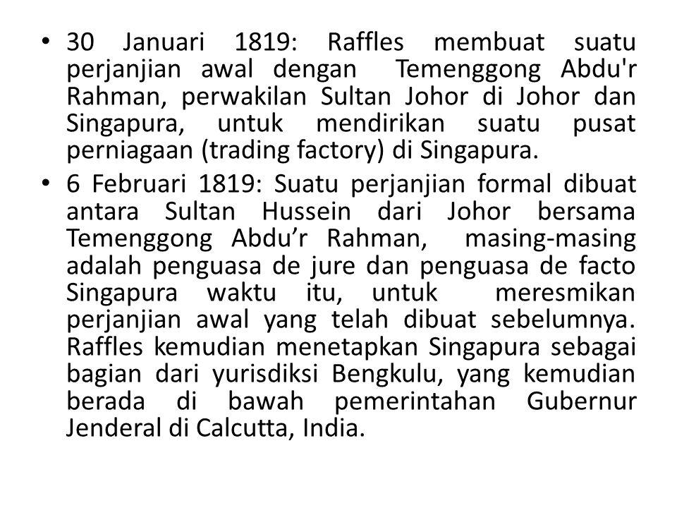 1819 - 1823: Agar pemerintahan di Singapura berjalan dengan baik, Raffles menetapkan suatu kitab undang-undang yang dikenal dengan sebutan Singapore Regulations atau Peraturan-peraturan Singapura dan menetapkan suatu sistem hukum yang mendasar namun bersifat fungsional dengan penerapan hukum yang seragam yang berlaku bagi semua penduduk.