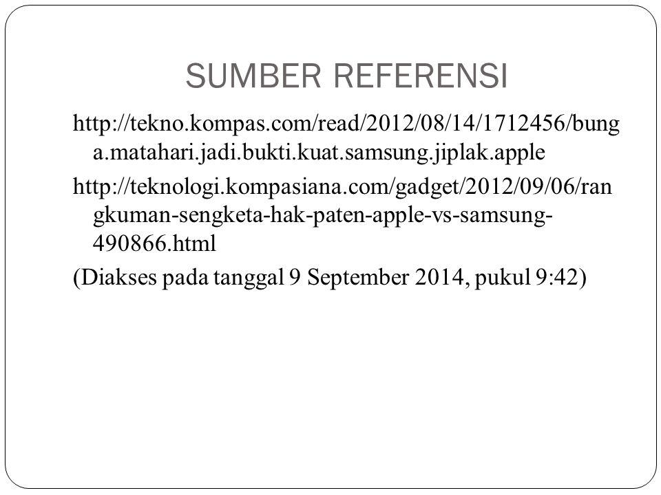 SUMBER REFERENSI http://tekno.kompas.com/read/2012/08/14/1712456/bung a.matahari.jadi.bukti.kuat.samsung.jiplak.apple http://teknologi.kompasiana.com/