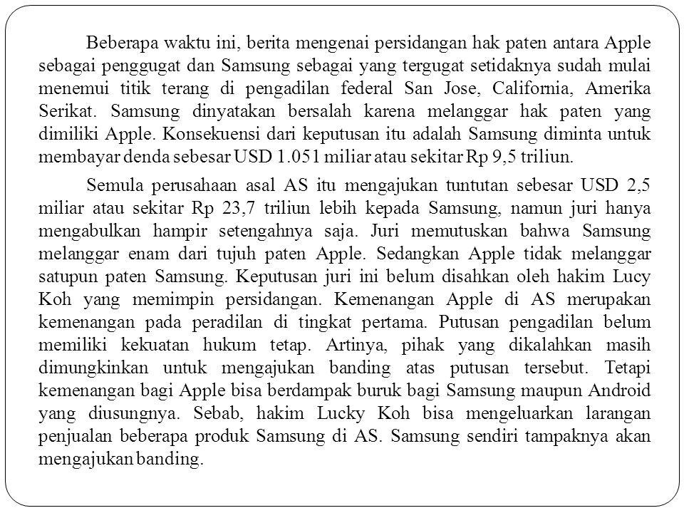 Sebelumnya, Apple menuntut Samsung ke meja hijau karena Samsung diyakini telah menggunakan hak paten milik Apple untuk beberapa produk terbaiknya, keluarga Galaxy, tanpa seizin pemilik paten, Apple.